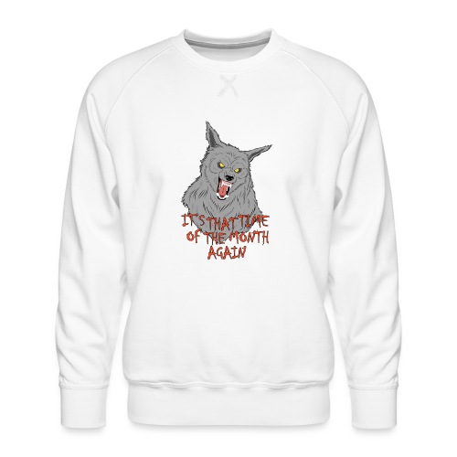 That Time of the Month - Men's Premium Sweatshirt