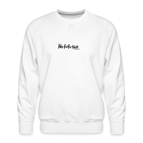 no fufu shit by brochner - Herre premium sweatshirt