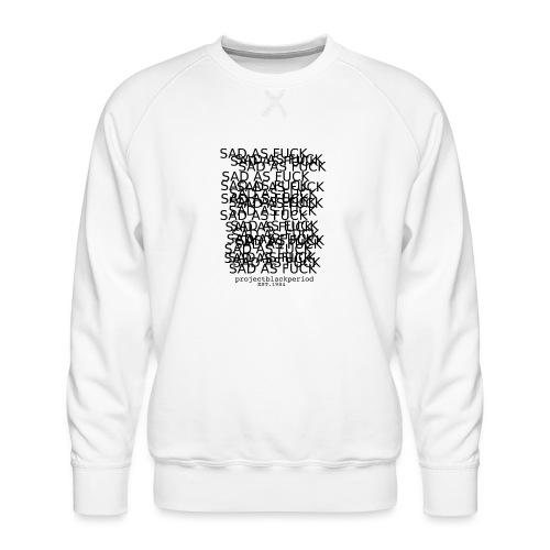 SAD AS F * CK - Men's Premium Sweatshirt