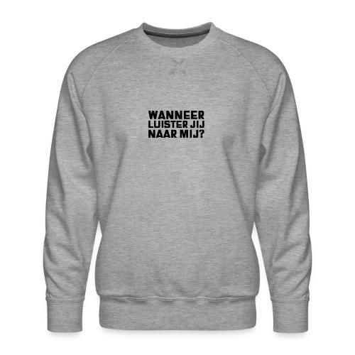WANNEER LUISTER JIJ NAAR MIJ - Mannen premium sweater