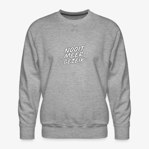 De 'Nooit Meer Gezeik' merchendise - Mannen premium sweater