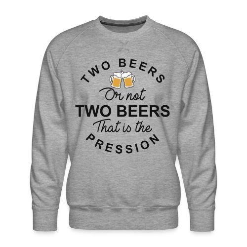 TWO BEERS OR NOT TWO BEERS - Sweat ras-du-cou Premium Homme
