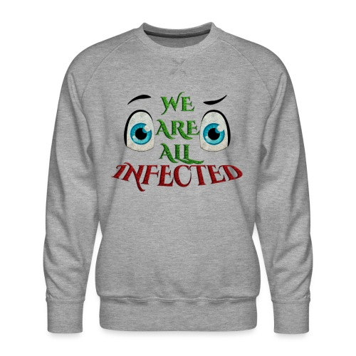 We are all infected -by- t-shirt chic et choc - Sweat ras-du-cou Premium Homme