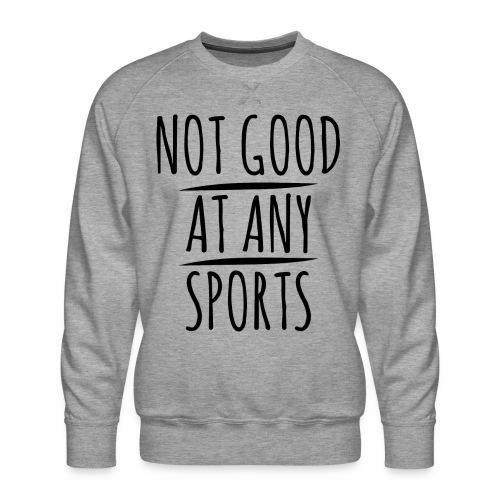 145 Not good at any Sports - Männer Premium Pullover
