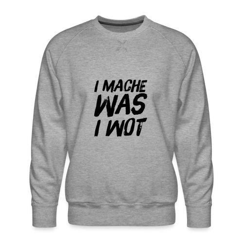 I MACHE WAS I WOT - Schweizerdeutsch Slogan - Männer Premium Pullover