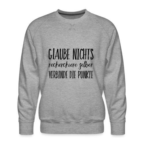 GLAUBE NICHTS recherchiere selber VERBINDE PUNKTE - Männer Premium Pullover
