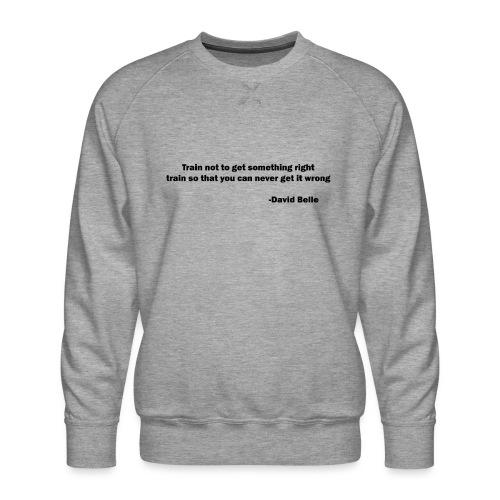 Train not to get something right train to... - Herre premium sweatshirt