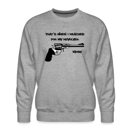 That's When I Reached For My Revolver [Moby] - Men's Premium Sweatshirt