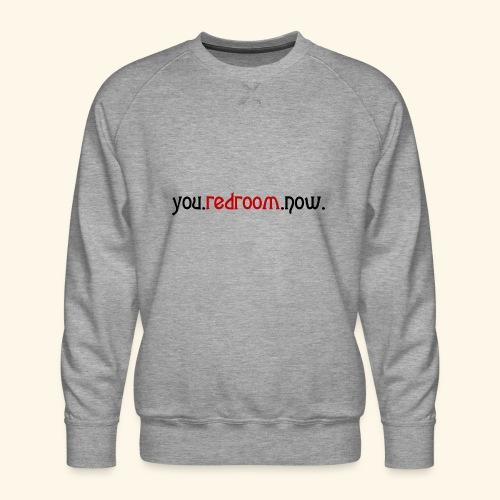 you redroom now - Men's Premium Sweatshirt