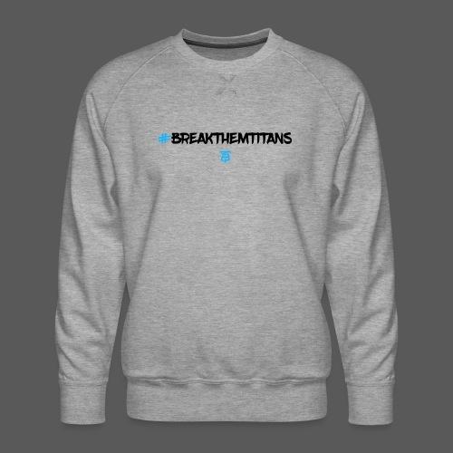 BTITANS #BreakThemTitans Print - Männer Premium Pullover