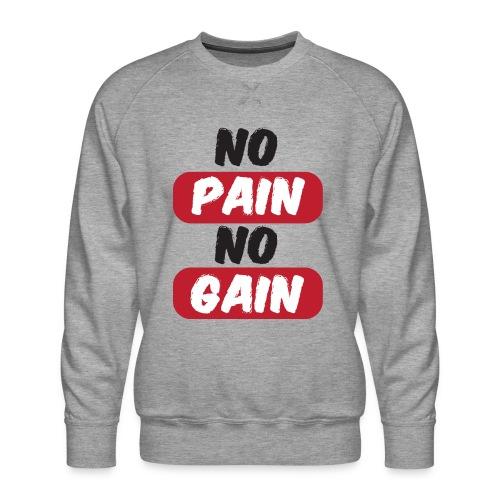 no pain no gain t shirt design fitness - Felpa premium da uomo