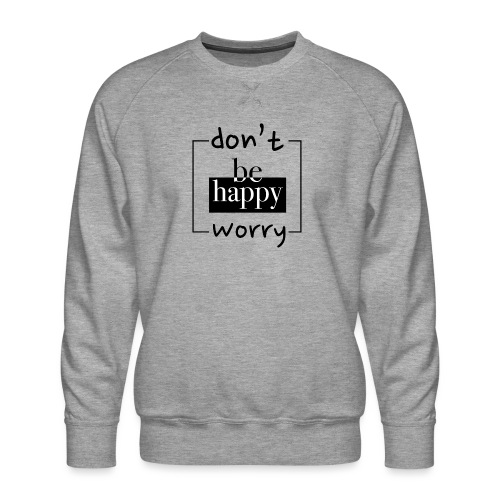 Don't worry, be happy - Men's Premium Sweatshirt
