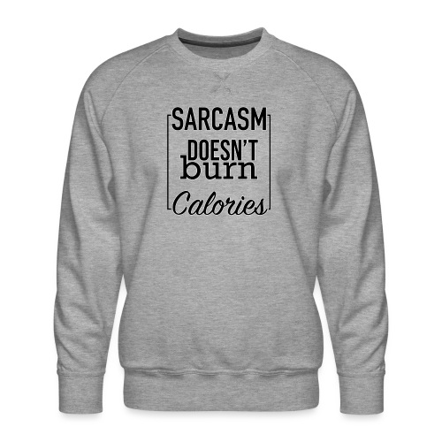 Sarcasm doesn't burn Calories - Men's Premium Sweatshirt