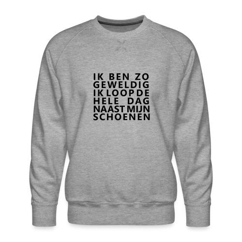 IK BEN ZO GEWELDIG - Mannen premium sweater