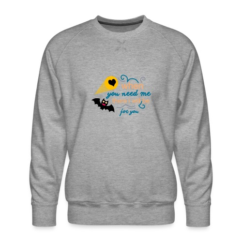 when yo need me there i Will be forma you - Sudadera premium para hombre