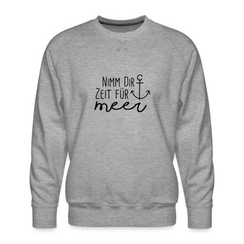 Nimm dir Zeit für Meer - Männer Premium Pullover