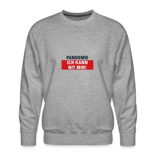 Pandemie ich kann nit mih! - Männer Premium Pullover