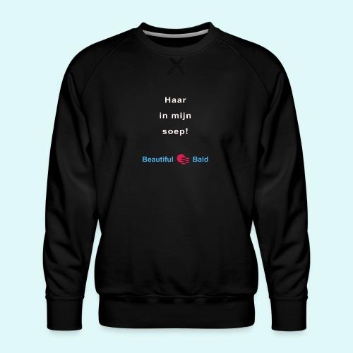 Haar in mijn soep-w - Mannen premium sweater