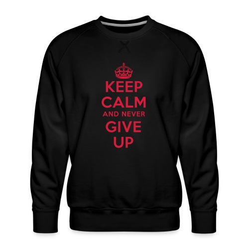 keep calm and never give up - Männer Premium Pullover