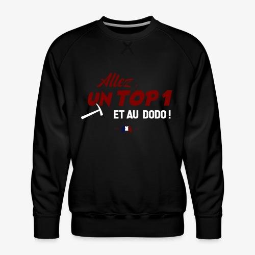 Allez, un TOP 1 et au dodo ! - Sweat ras-du-cou Premium Homme