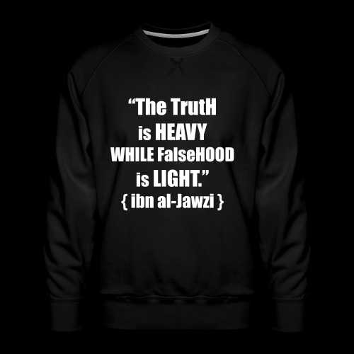 """""""The TrutH is HEAVY WHILE FalseHOOD is LIGHT.'' - Mannen premium sweater"""