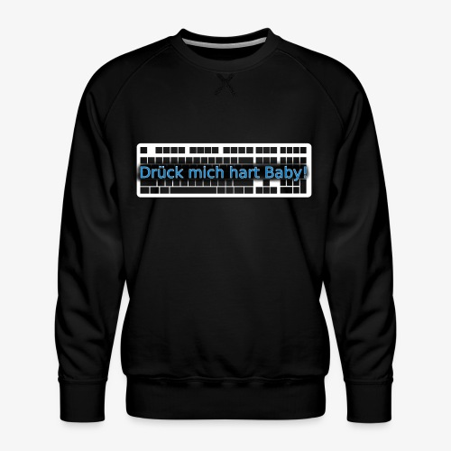 Drück mich hart Baby! [Premium] - Männer Premium Pullover