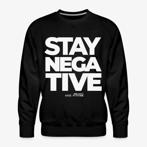 STAY NEGATIVE Shirt - Männer Premium Pullover