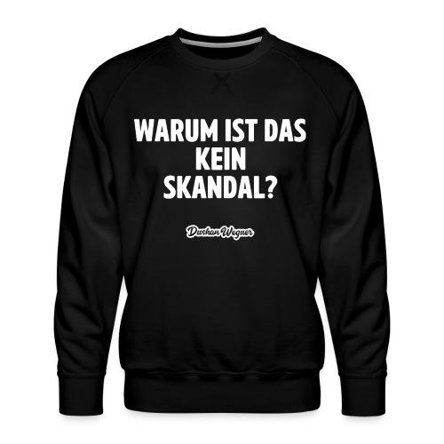 Warum ist das kein Skandal? - Männer Premium Pullover