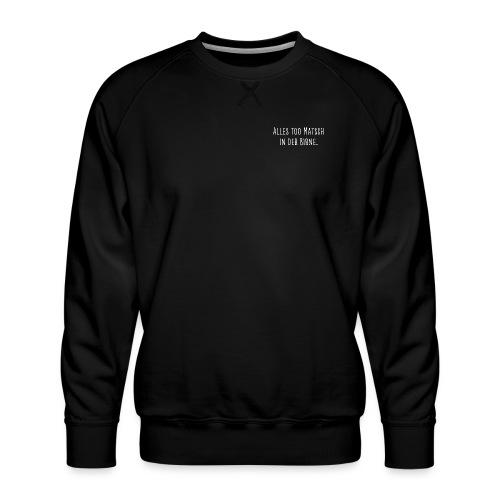 too Matsch - Männer Premium Pullover