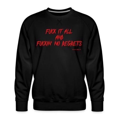 F ** k it All and F ** kin No Regrets - Men's Premium Sweatshirt