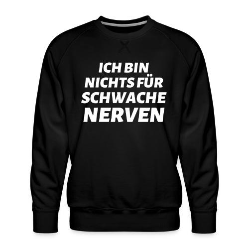 ICH BIN NICHTS FÜR SCHWACHE NERVEN - Männer Premium Pullover