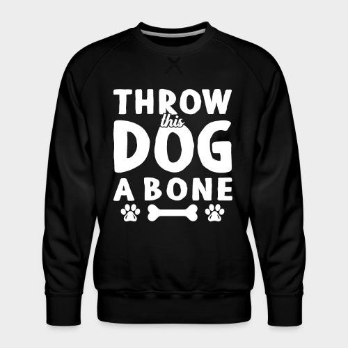 THROW THIS DOG A BONE - Männer Premium Pullover