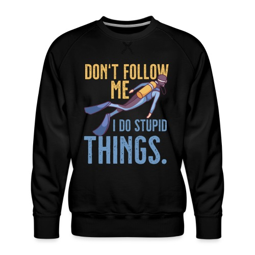 Don't follow me I do stupid things - Männer Premium Pullover