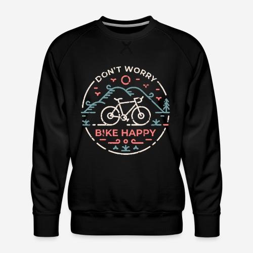 Mach dir keine Sorgen Fahrrad glücklich - Männer Premium Pullover