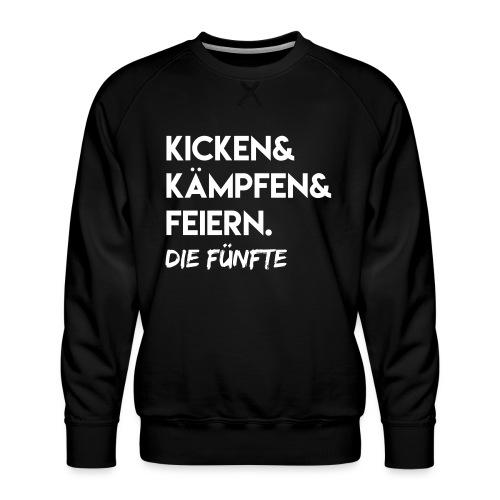 Kicken & Kämpfen & Feiern. Die Fünfte - Männer Premium Pullover