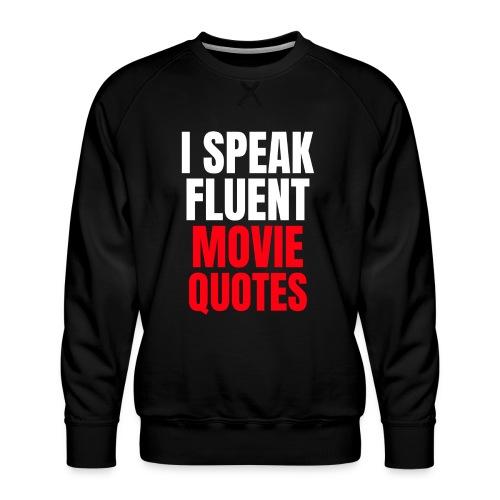 I Speak Fluent Movie Quotes - Männer Premium Pullover