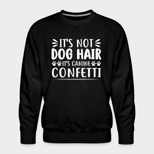 IT' NOT DOG HAIR, IT'S CANINE CONFETTI - Männer Premium Pullover