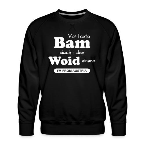 Vor lauta Bam siach i den Woid nimma - Männer Premium Pullover