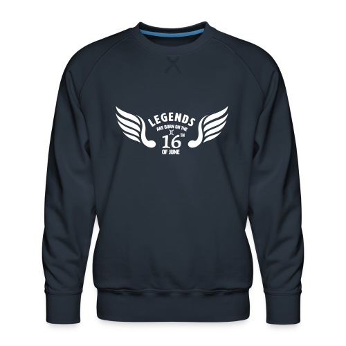 Legends are born on the 16th of june - Mannen premium sweater