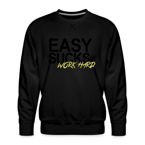Easy Sucks. Work Hard. - Männer Premium Pullover