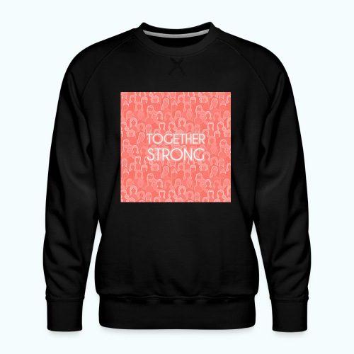 Frauen Power Zusammen stark - Men's Premium Sweatshirt