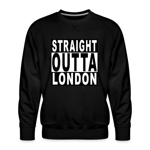 STRAIGHT OUTTA LONDON - Men's Premium Sweatshirt