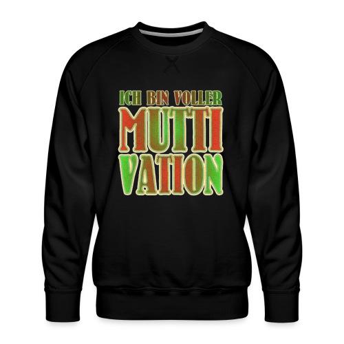 Ich bin voller Muttivation - Mama ist die BESTE - Männer Premium Pullover