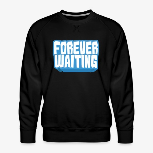Forever Waiting - Men's Premium Sweatshirt