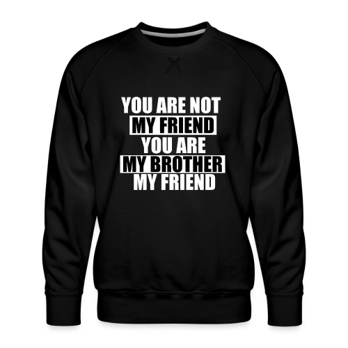 my friend - Sweat ras-du-cou Premium Homme