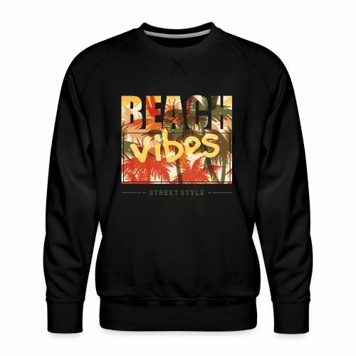 beach vibes street style - Männer Premium Pullover