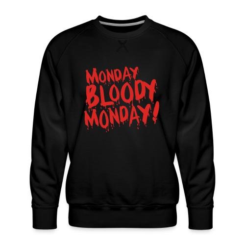 Monday Bloody Monday! - Mannen premium sweater
