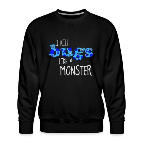 ikillbugslikeamonster - Men's Premium Sweatshirt