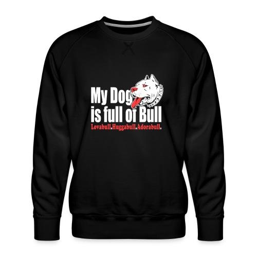 My Dog is full of Bull Lovabull, Huggabull, Adorab - Bluza męska Premium