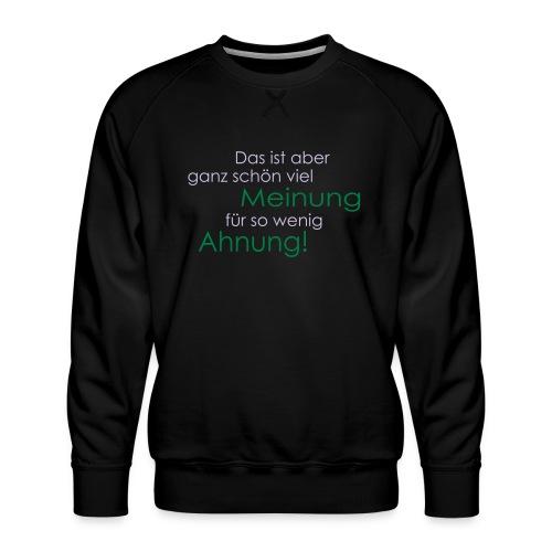 Das ist aber ganz schön viel Meinung - Männer Premium Pullover